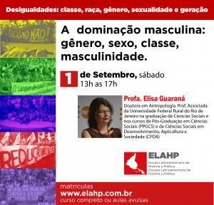 A  dominação masculina:  gênero, sexo, classe, masculinidade coma  Profa. Elisa Guaraná