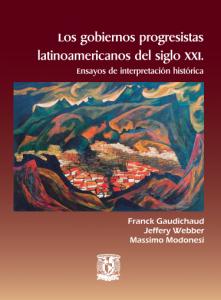 Los gobiernos progresistas latinoamericanos del siglo XXI. Franck Gaudichaud, Jeffery Webber, Massimo Modonesi