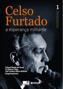 Celso Furtado, a esperança militante. (Interpretações) Vol 1