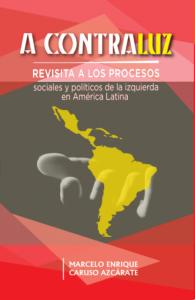 A Contraluz. Revisita a los procesos sociales y políticos de la izquierda en América Latina